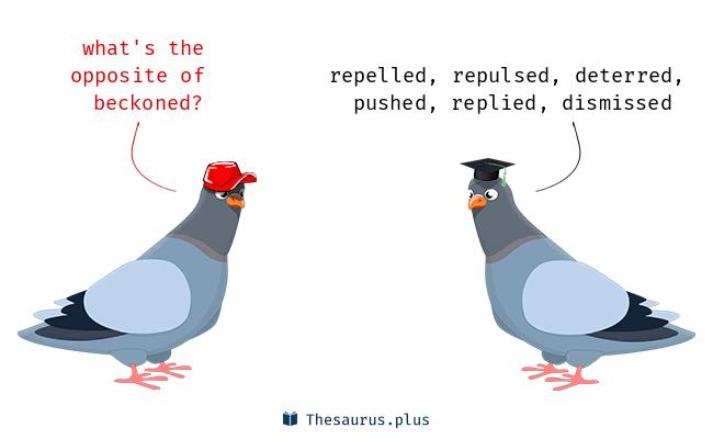 Antonyms for beckoned