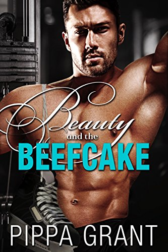 Beauty and the Beefcake by [Grant, Pippa]