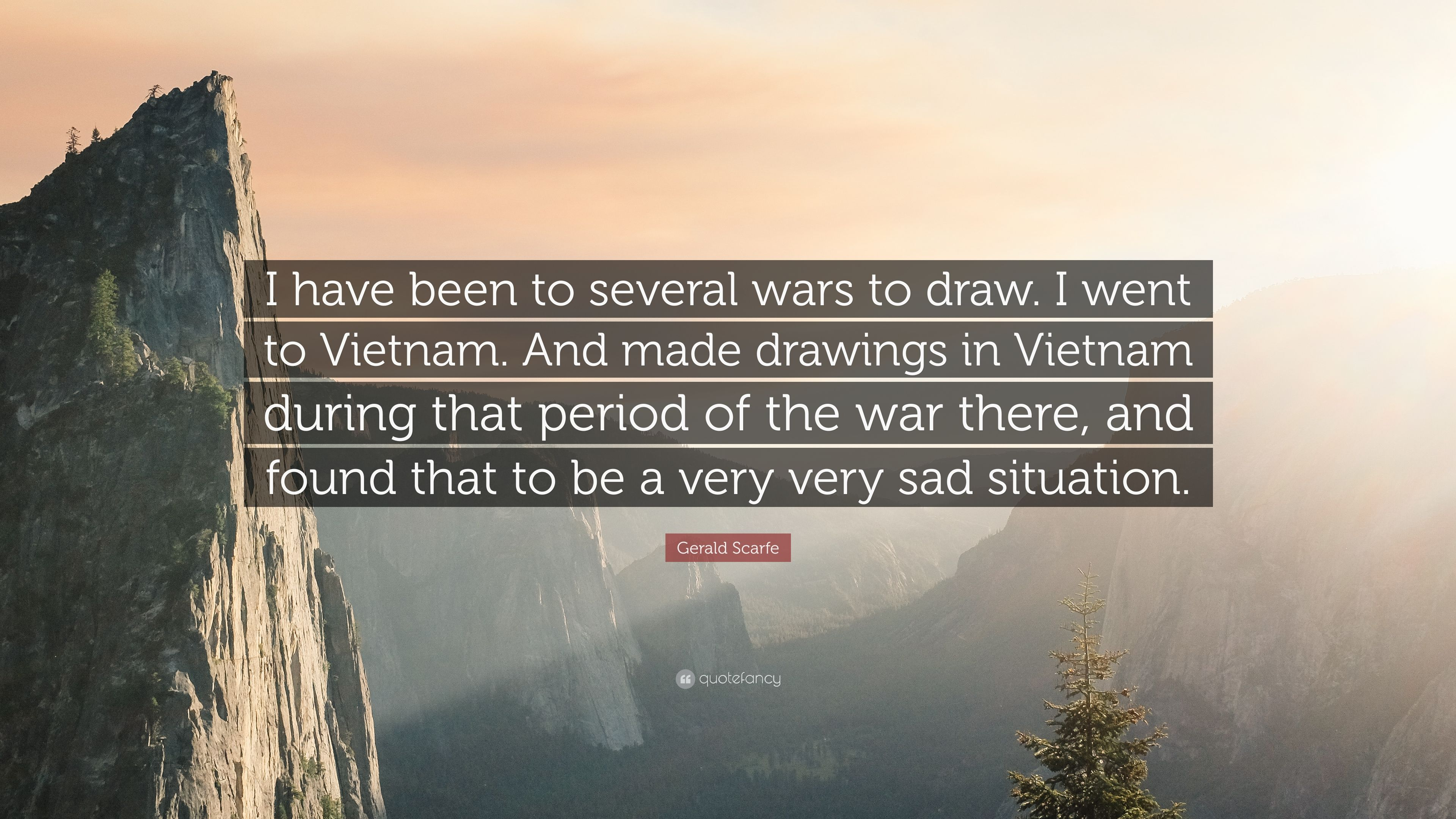 """Gerald Scarfe Quote: """"I have been to several wars to draw. I went"""