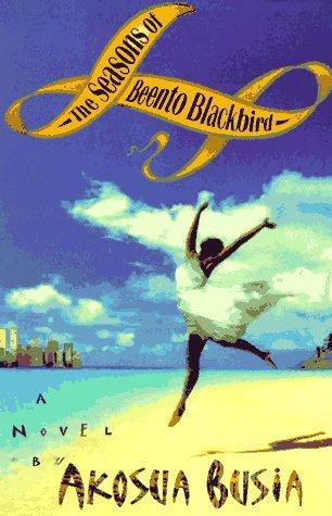 THE SEASONS OF BEENTO BLACKBIRD a Novel: Busia, Akosua