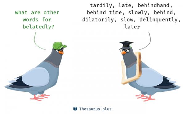 belatedly Synonyms, belatedly Antonyms