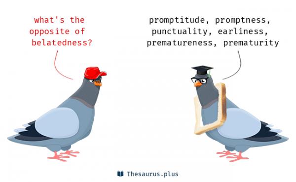 belatedness Synonyms, belatedness Antonyms