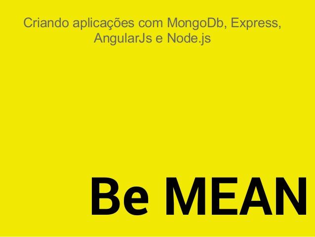 Be MEAN Criando aplicações com MongoDb, Express, AngularJs e Node.js