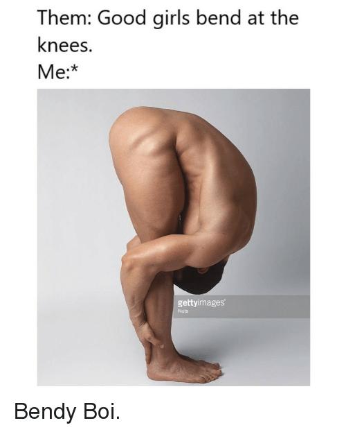 Girls, Good, and MemesIRL: Them: Good girls bend at the knees.