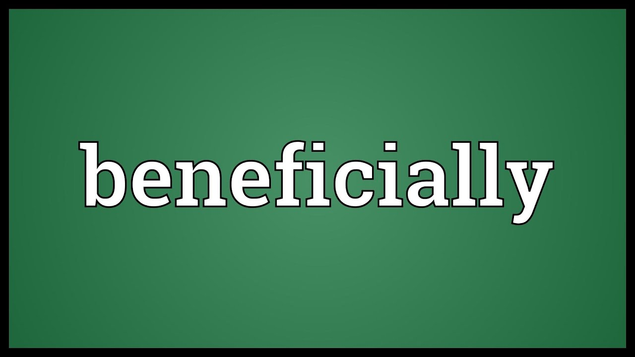 Beneficially Meaning