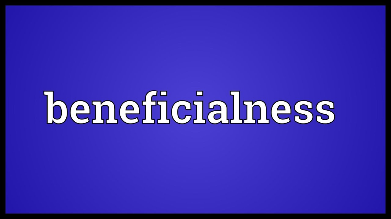 Beneficialness Meaning