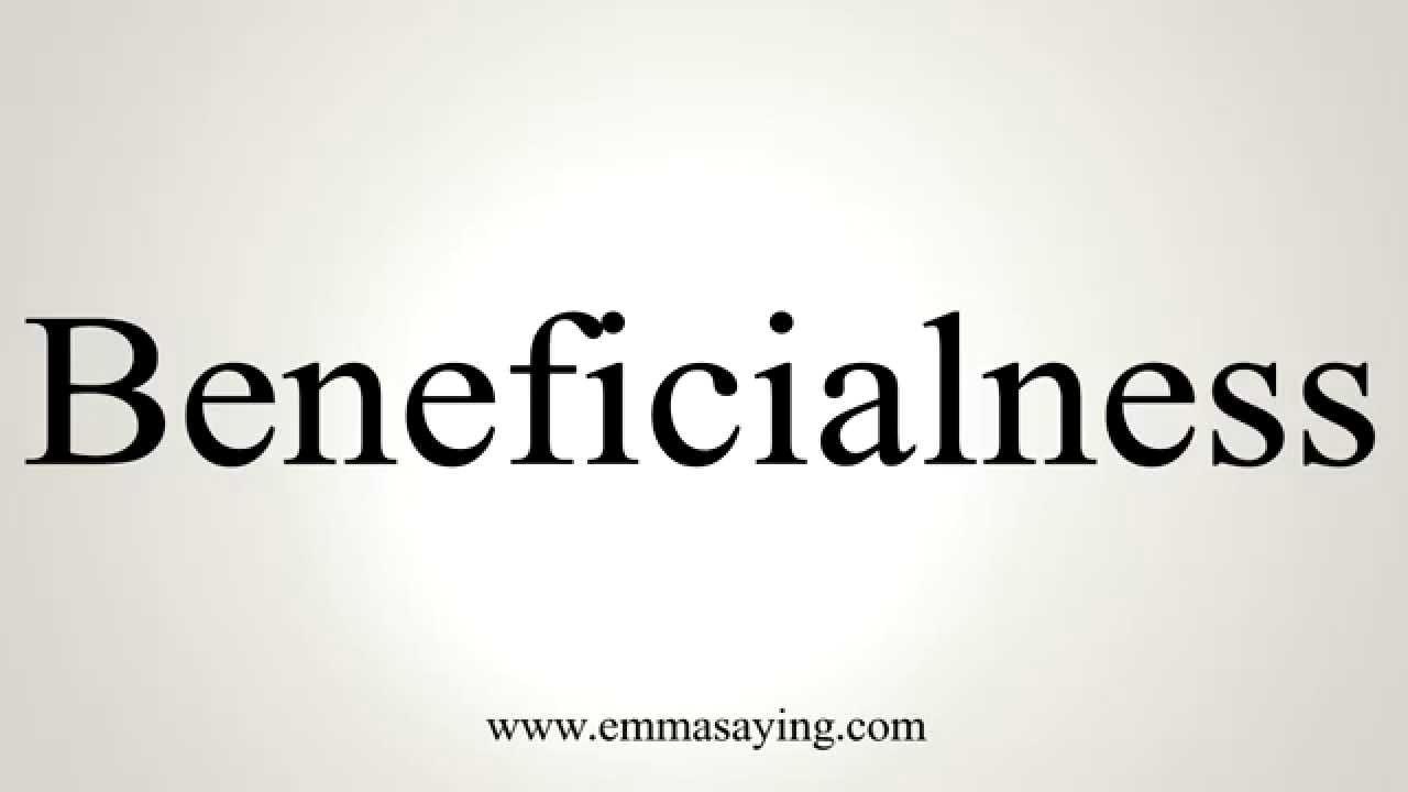 How to Pronounce Beneficialness