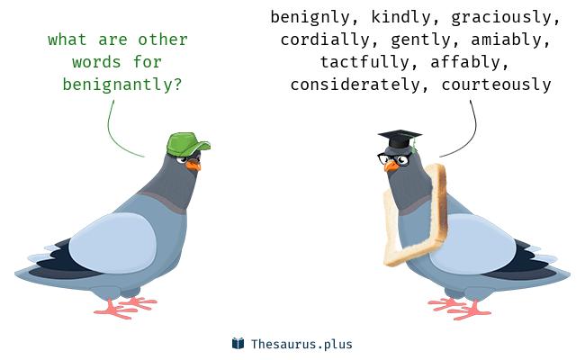 Synonyms for benignantly