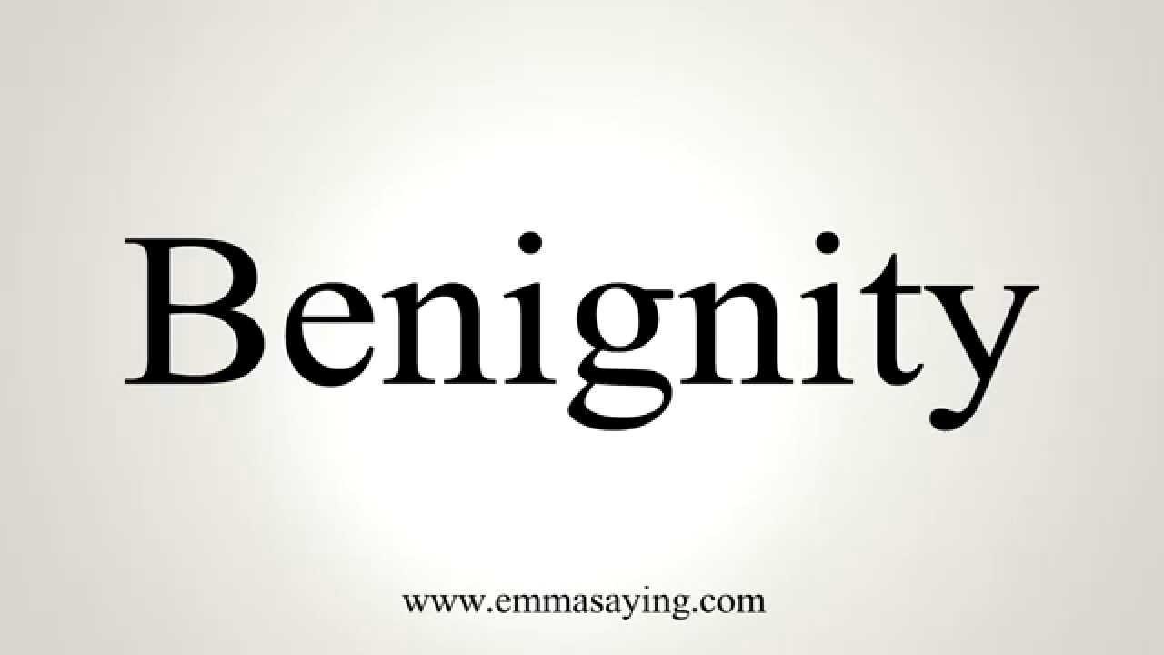 How to Pronounce Benignity
