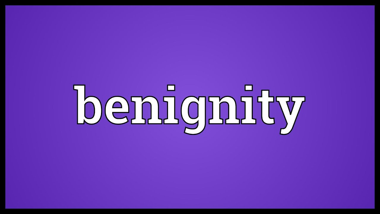 Benignity Meaning