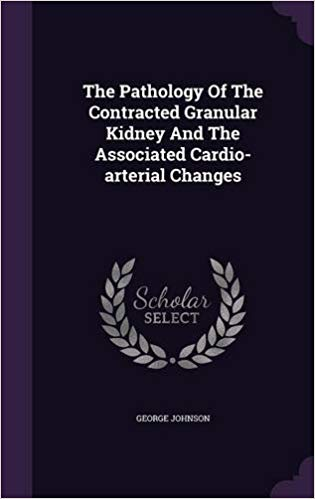 Buy The Pathology of the Contracted Granular Kidney and the Associated  Cardio-Arterial Changes Book Online at Low Prices in India | The Pathology  of the