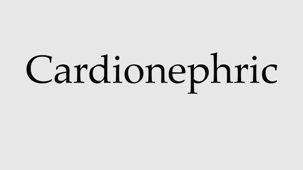 How to Pronounce Cardionephric