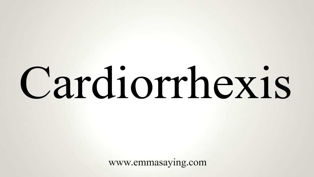 How to Pronounce Cardiorrhexis