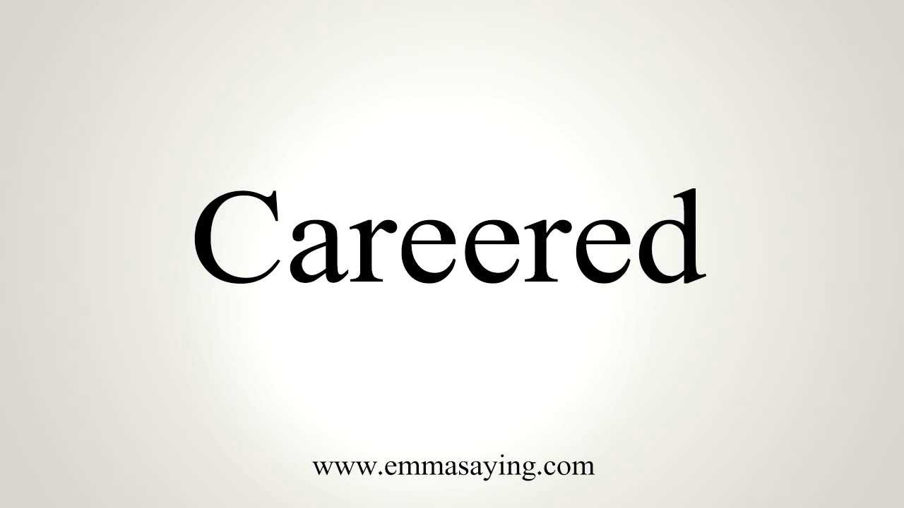 How to Pronounce Careered