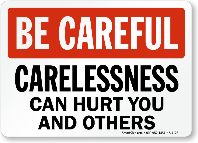 Be Careful Sign: Carelessness Can Hurt You and Others (S-4128) Learn More.