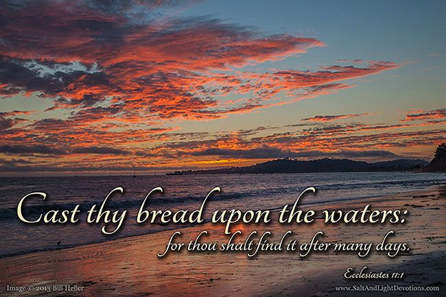 Cast thy bread upon the waters: for thou shalt find it after many days.  Ecclesiastes 11:1 Traveller Location