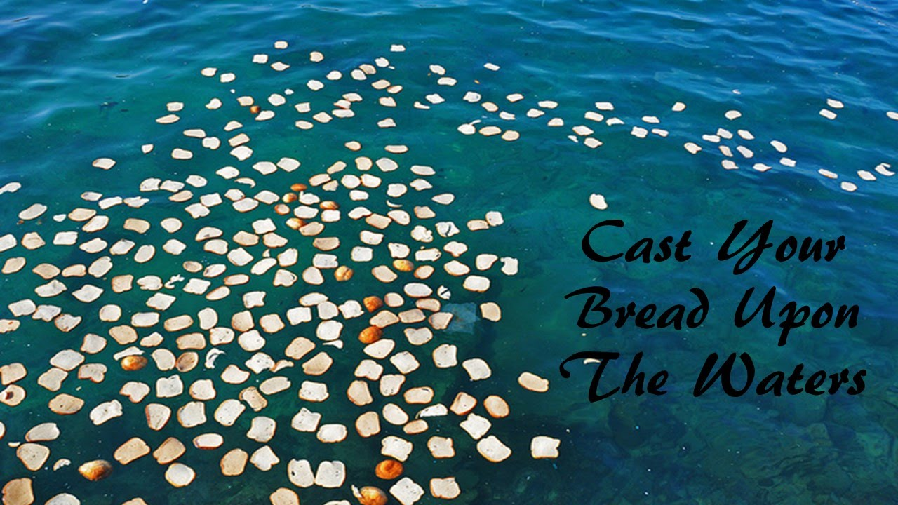 Cast Your Bread Upon The Waters