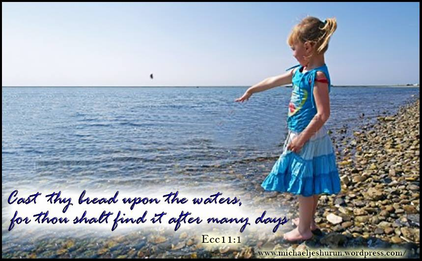 """Cast thy bread upon the waters. """""""