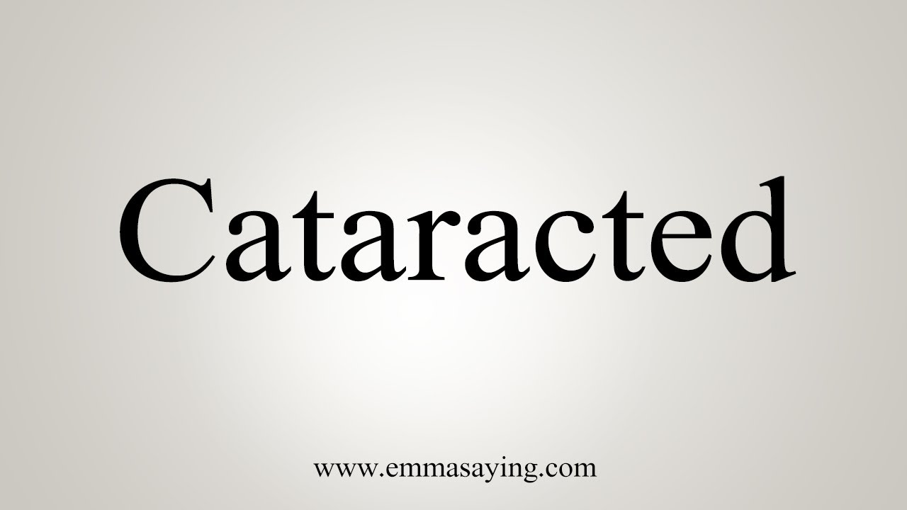 How To Pronounce Cataracted