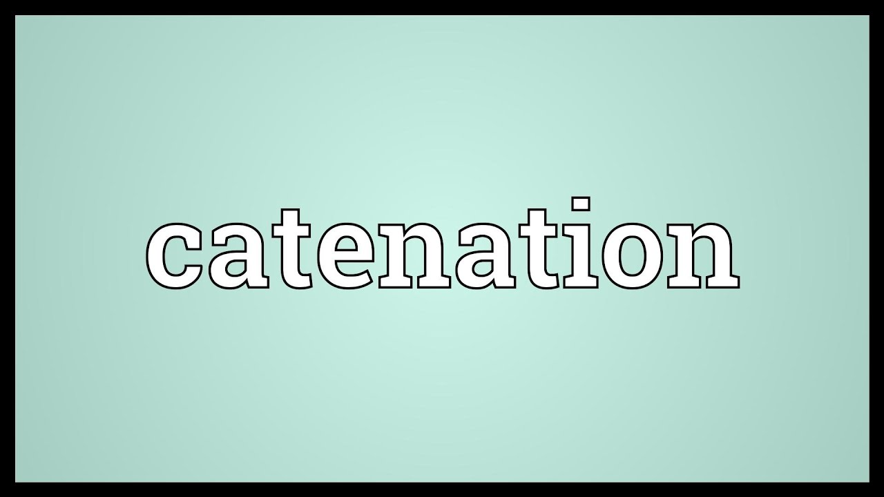 Catenation Meaning