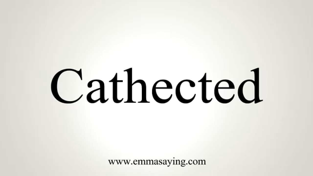 How to Pronounce Cathected