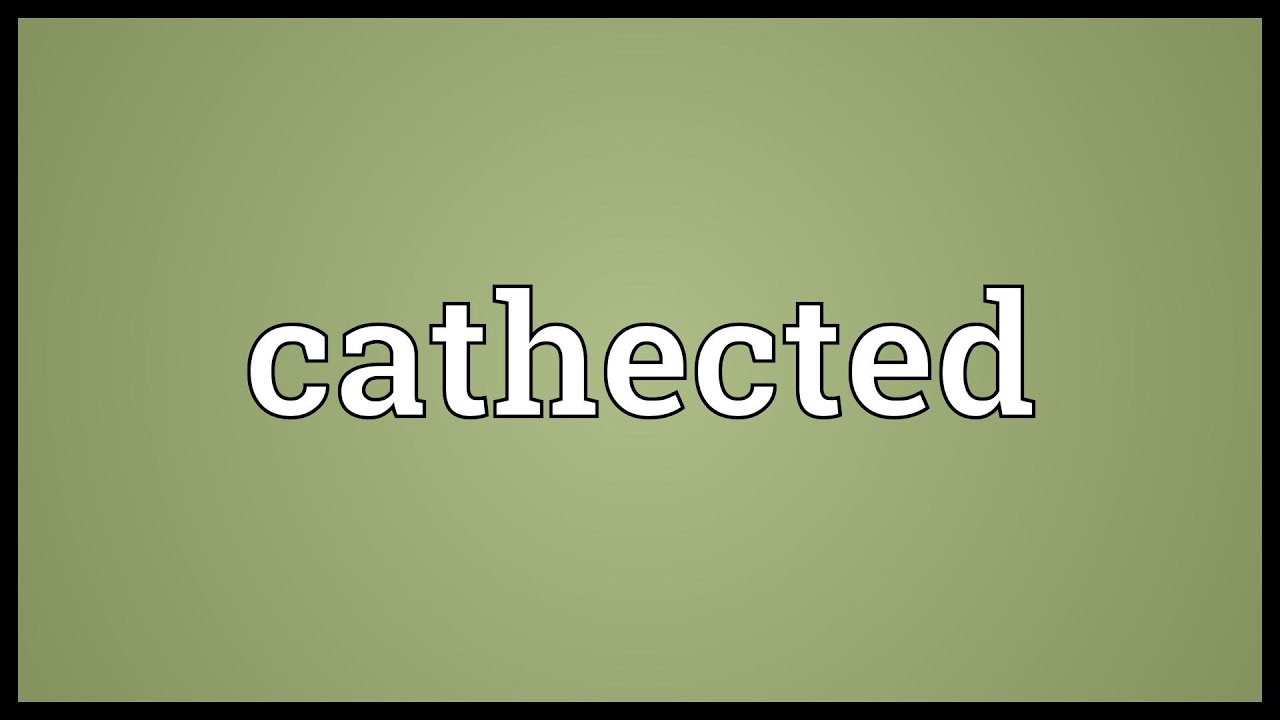 Cathected Meaning