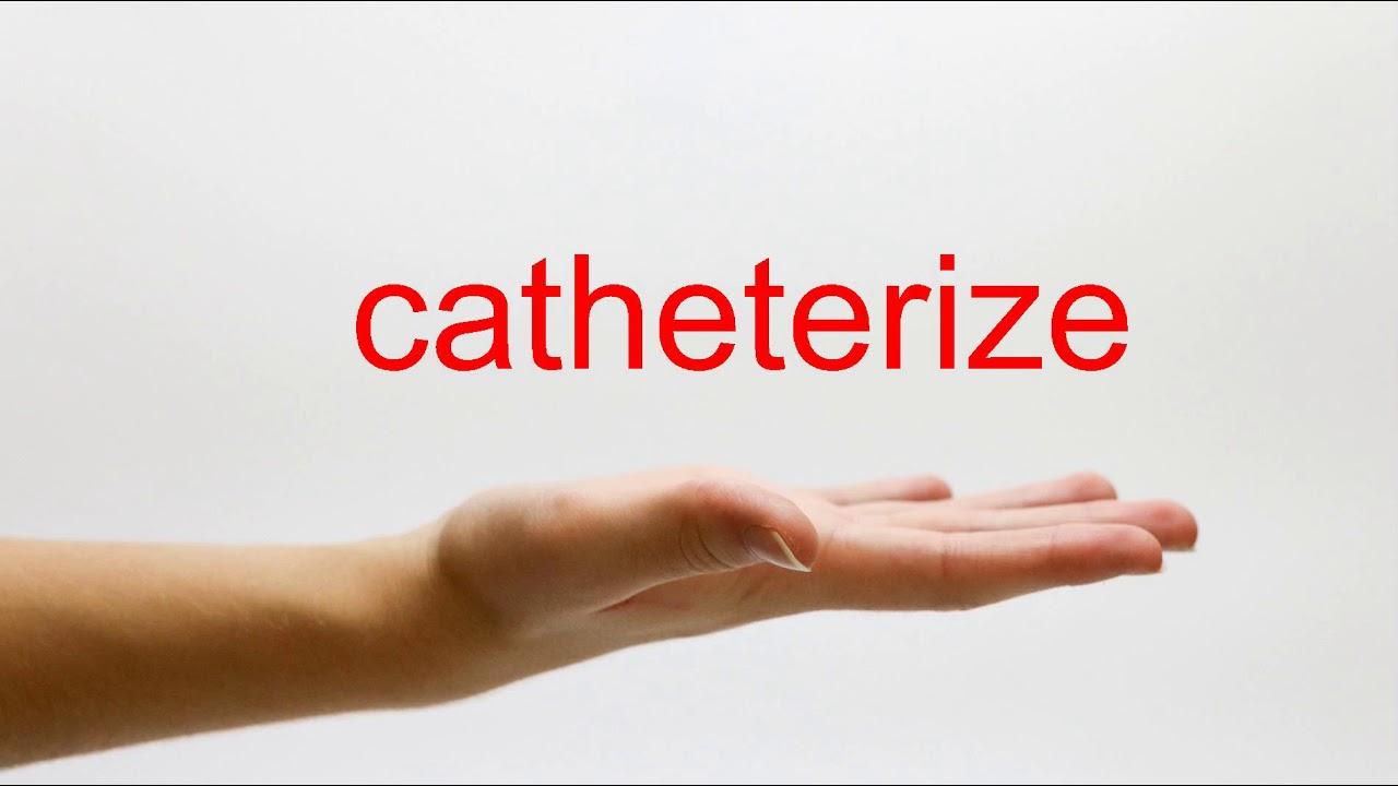 How to Pronounce catheterize - American English