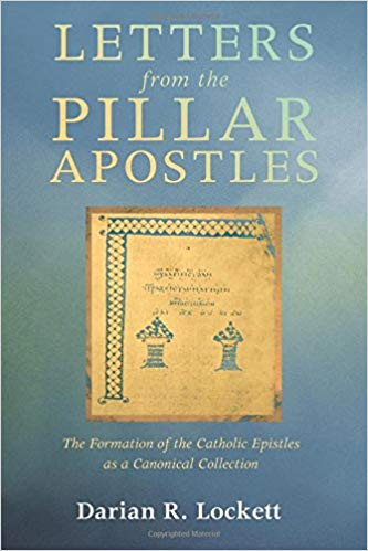Letters from the Pillar Apostles: The Formation of the Catholic Epistles as  a Canonical Collection: Darian R. Lockett: 9781620327562: Traveller Location: Books