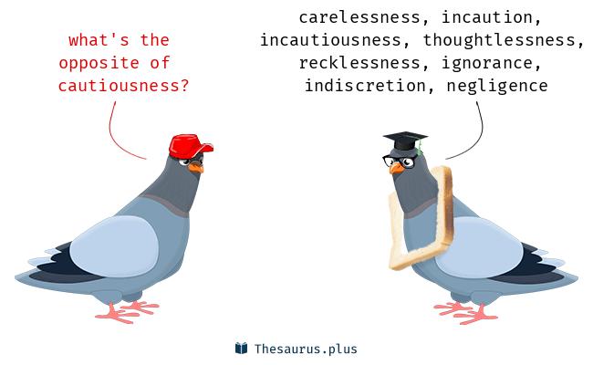 Antonyms for cautiousness