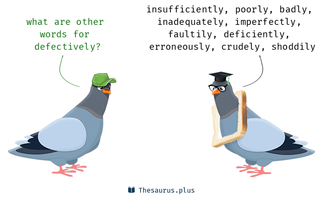 Synonyms for defectively