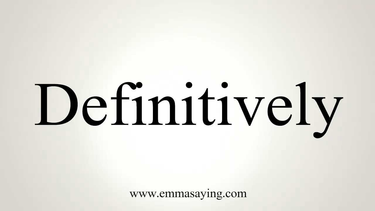 How to Pronounce Definitively