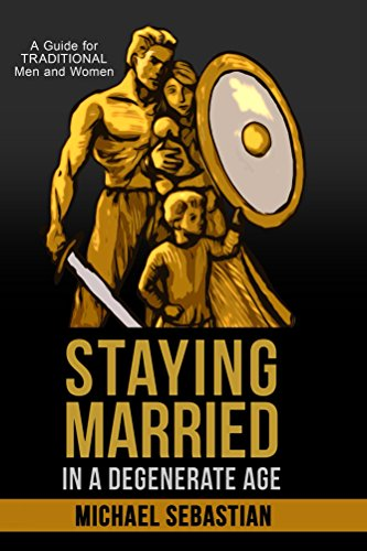 Staying Married in a Degenerate Age: A Guide for Traditional Men and Women  by [