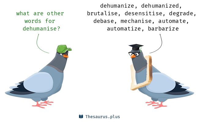 Synonyms for dehumanise