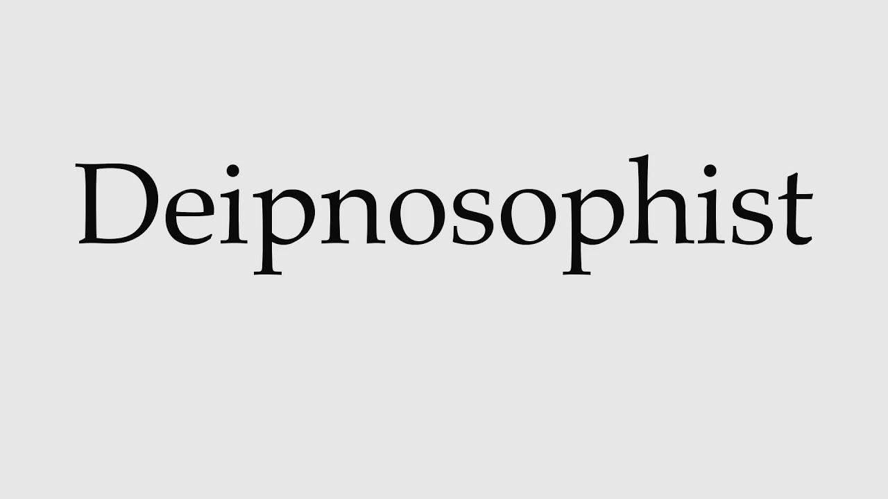 How to Pronounce Deipnosophist