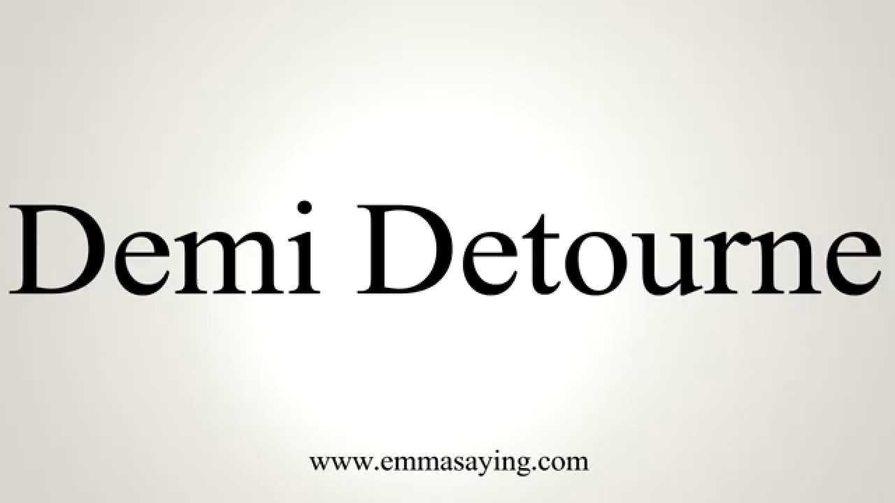 How to Pronounce Demi Detourne