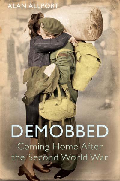 Demobbed Coming Home After World War Two Alan Allport