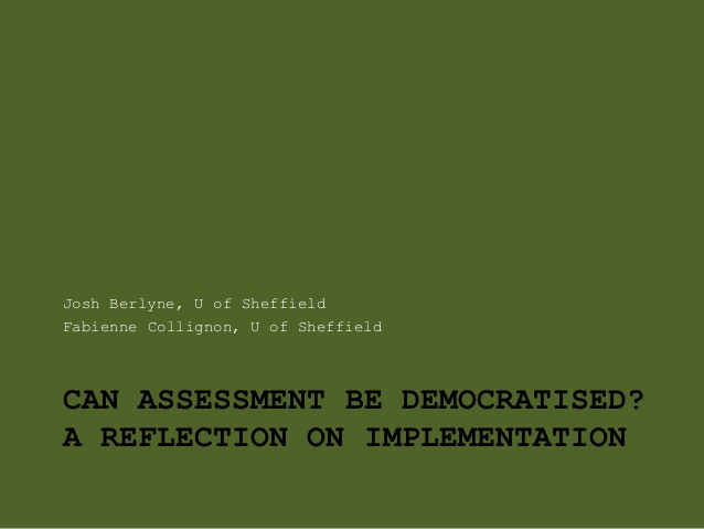 CAN ASSESSMENT BE DEMOCRATISED? A REFLECTION ON IMPLEMENTATION Josh  Berlyne, U of Sheffield Fabienne