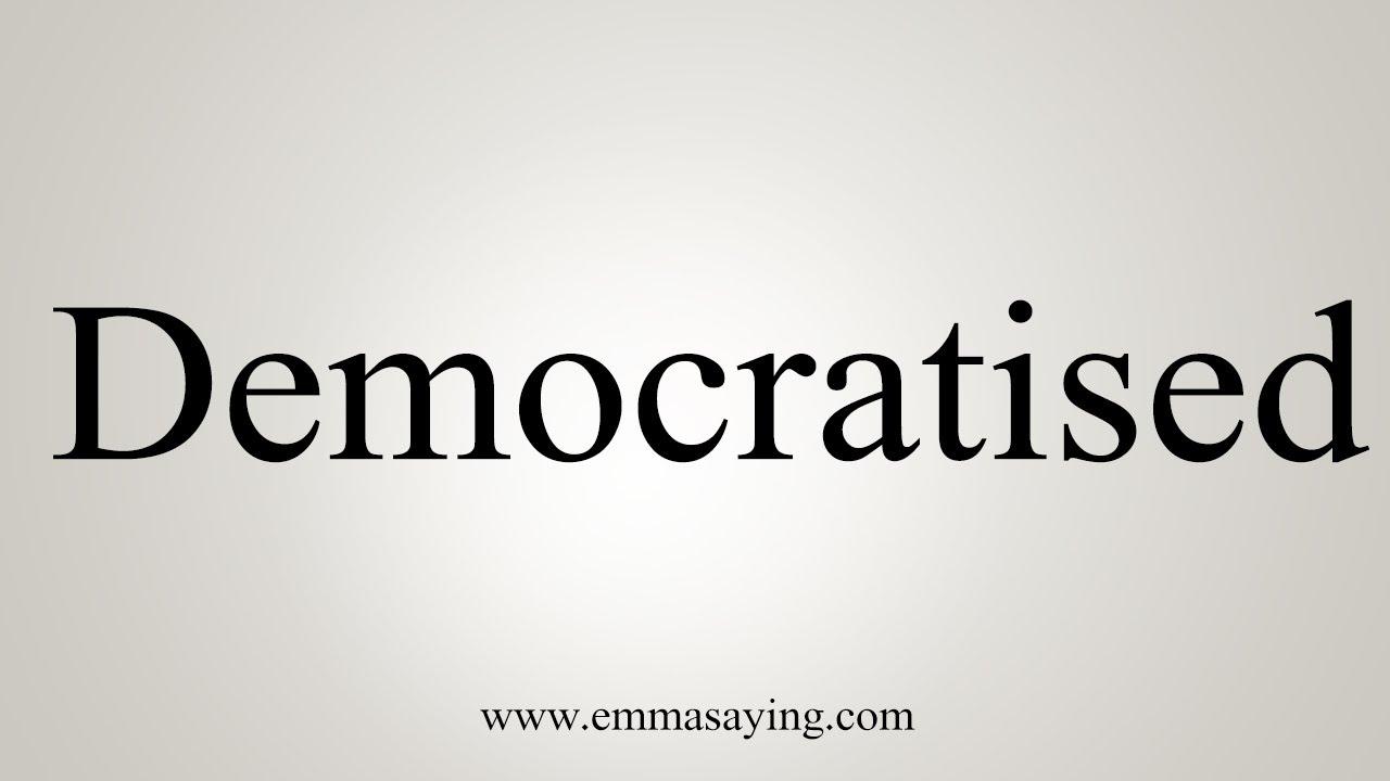 How To Pronounce Democratised