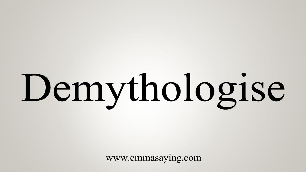 How To Say Demythologise