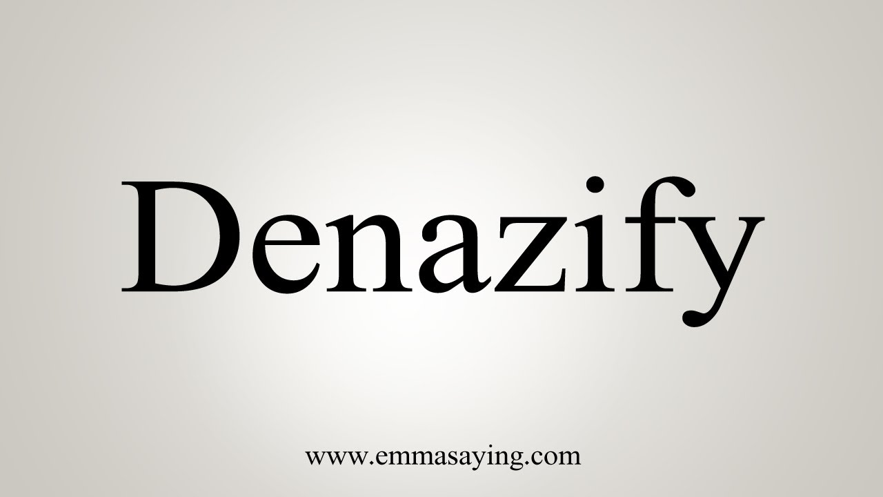 How To Say Denazify