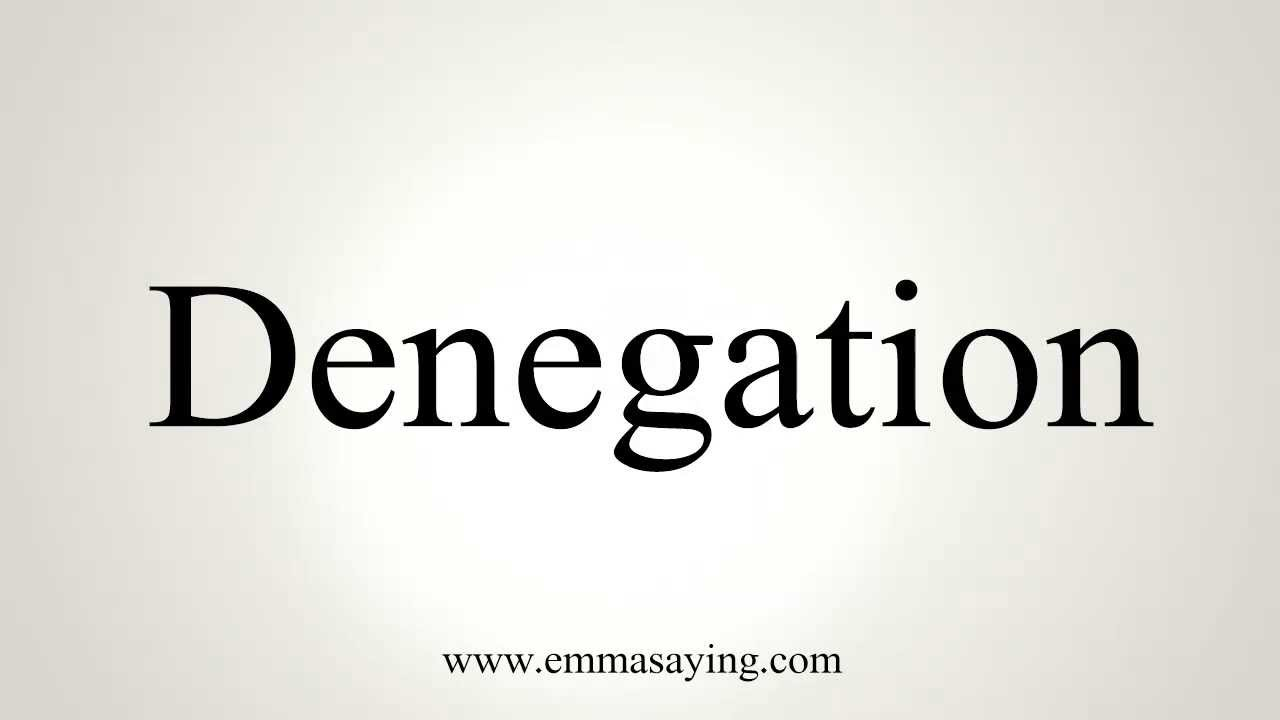 How to Pronounce Denegation