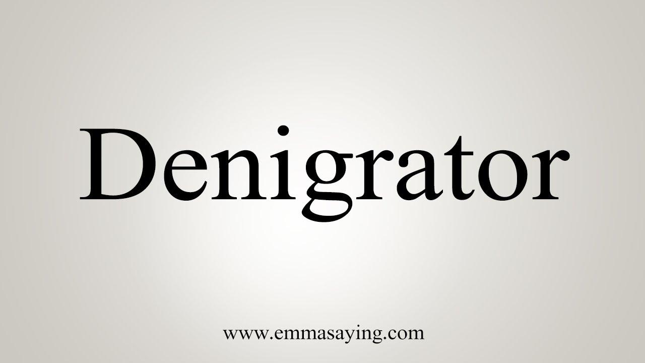How To Say Denigrator