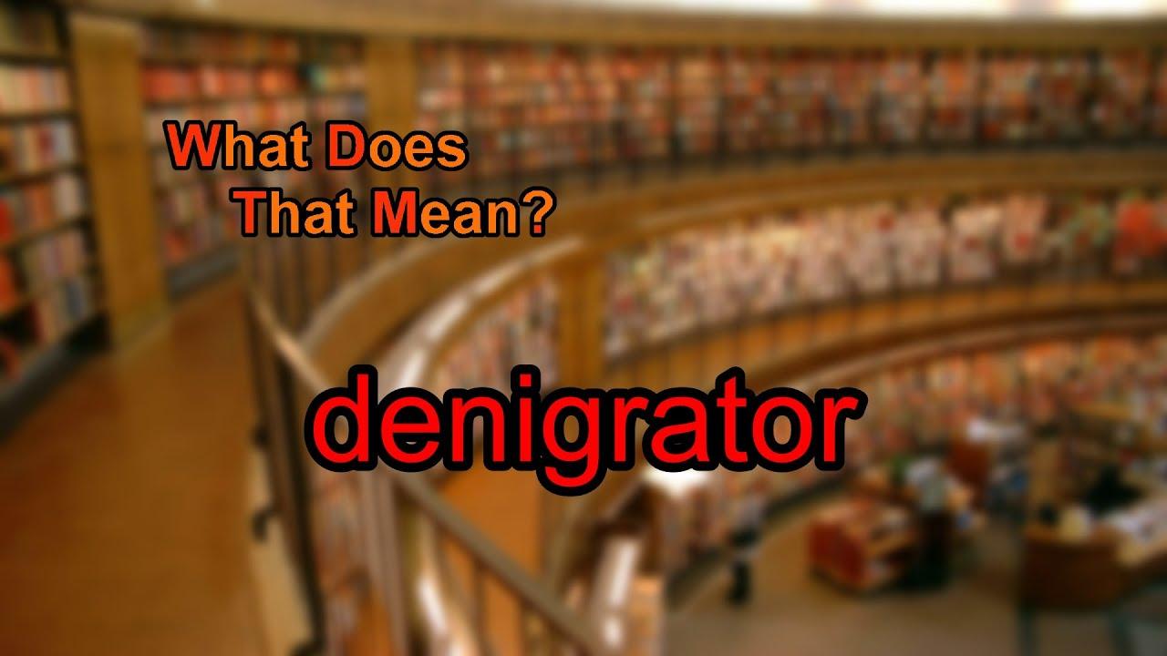 What does denigrator mean?