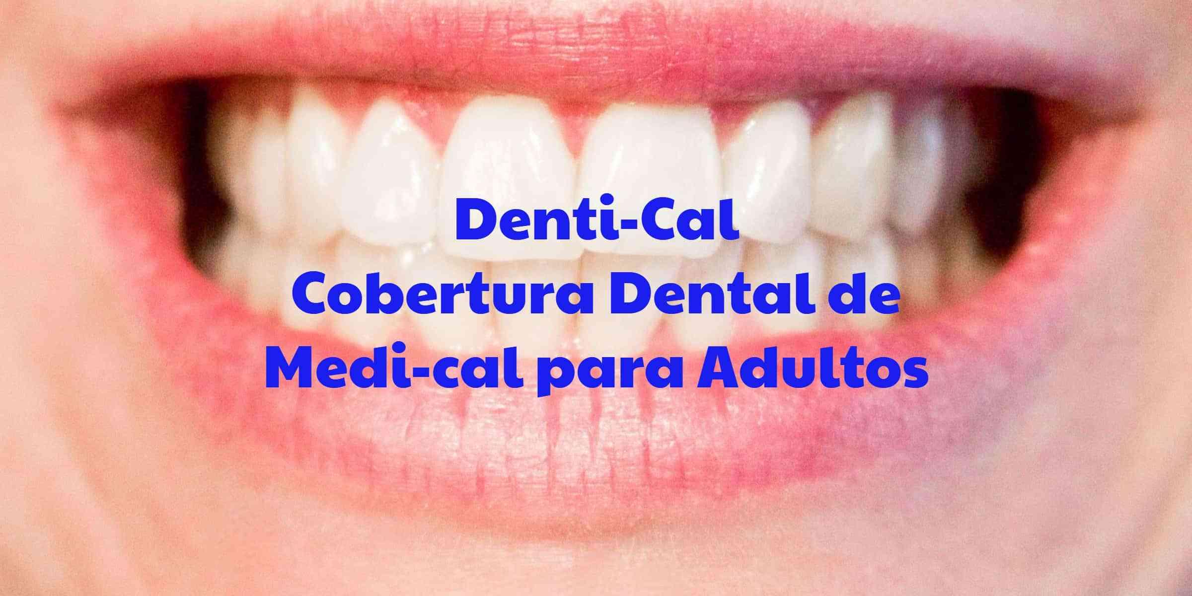 Denti-Cal el Seguro Dental de Medi-Cal