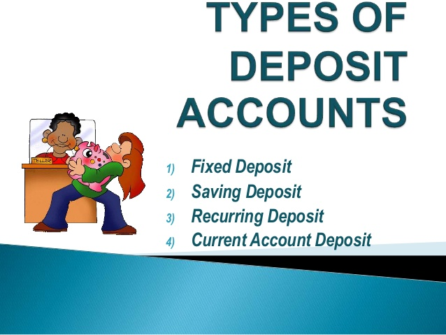 1) Fixed Deposit 2) Saving Deposit 3) Recurring Deposit 4) Current Account