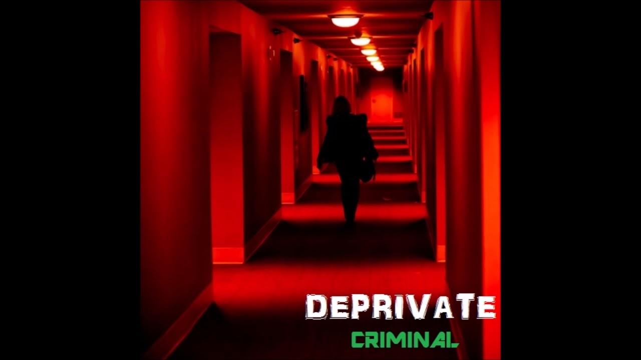 Deprivate - Criminal