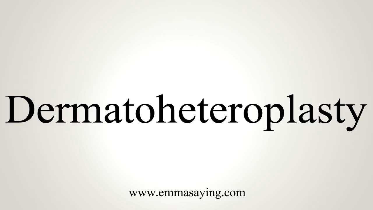 How to Pronounce Dermatoheteroplasty