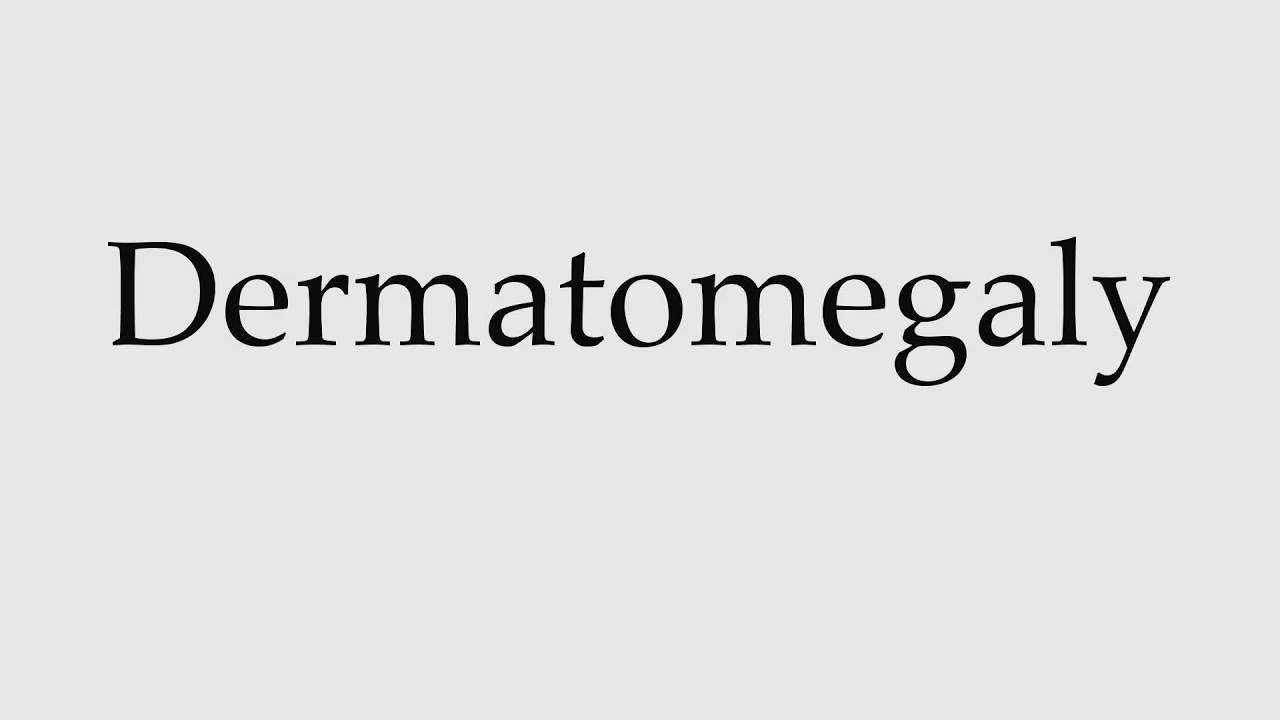 How to Pronounce Dermatomegaly