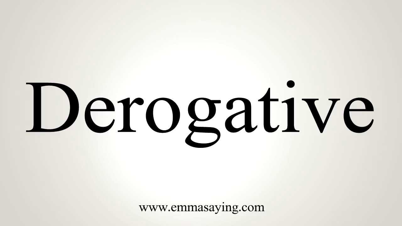 How to Pronounce Derogative