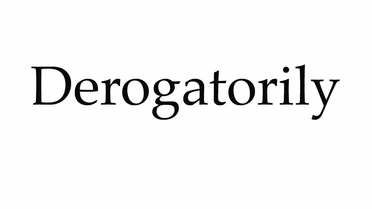 derogatorily